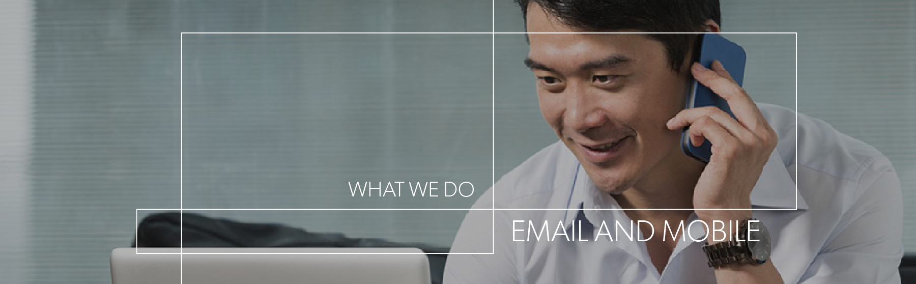 WHAT WE DO EMAIL MOBILE